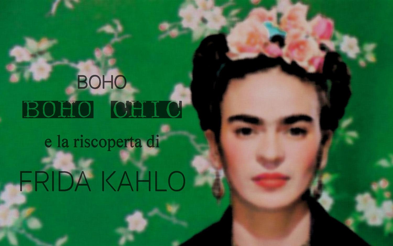 Boho, Boho Chic e la riscoperta di Frida Kahlo